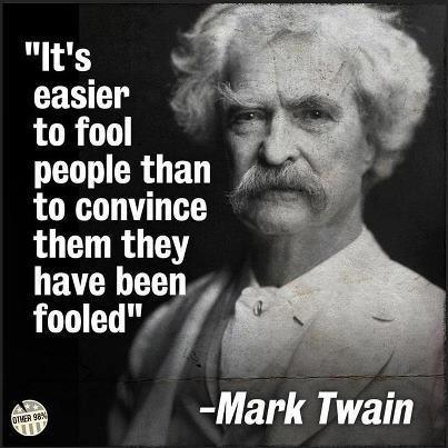 Mark twain it s easier to fool people than to convince them they