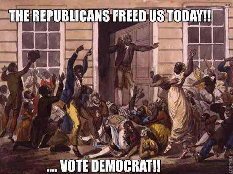 Republicans Freed Us...Vote Democrat